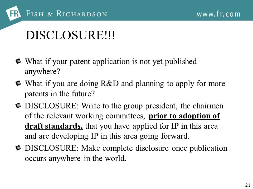 21 DISCLOSURE!!. What if your patent application is not yet published anywhere.