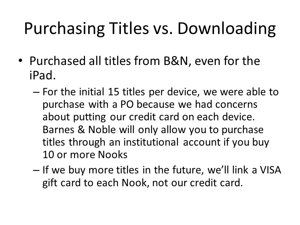 Purchasing Titles vs. Downloading Purchased all titles from B&N, even for the iPad. – For the initial 15 titles per device, we were able to purchase w