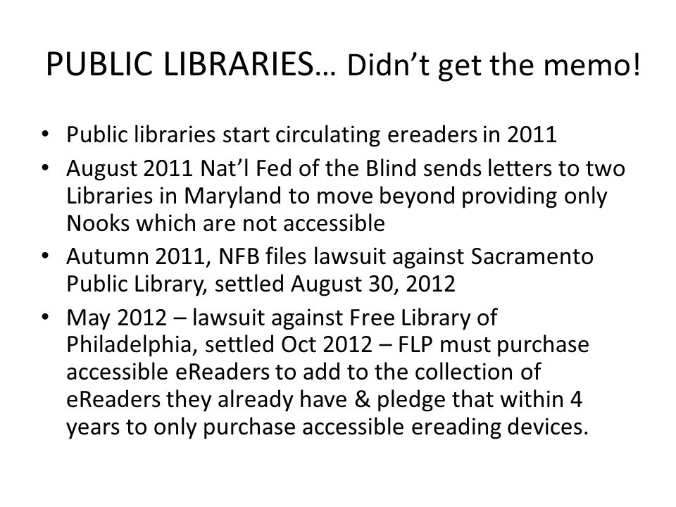 PUBLIC LIBRARIES … Didn't get the memo! Public libraries start circulating ereaders in 2011 August 2011 Nat'l Fed of the Blind sends letters to two Li