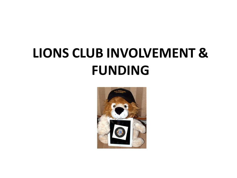 LIONS CLUB INVOLVEMENT & FUNDING