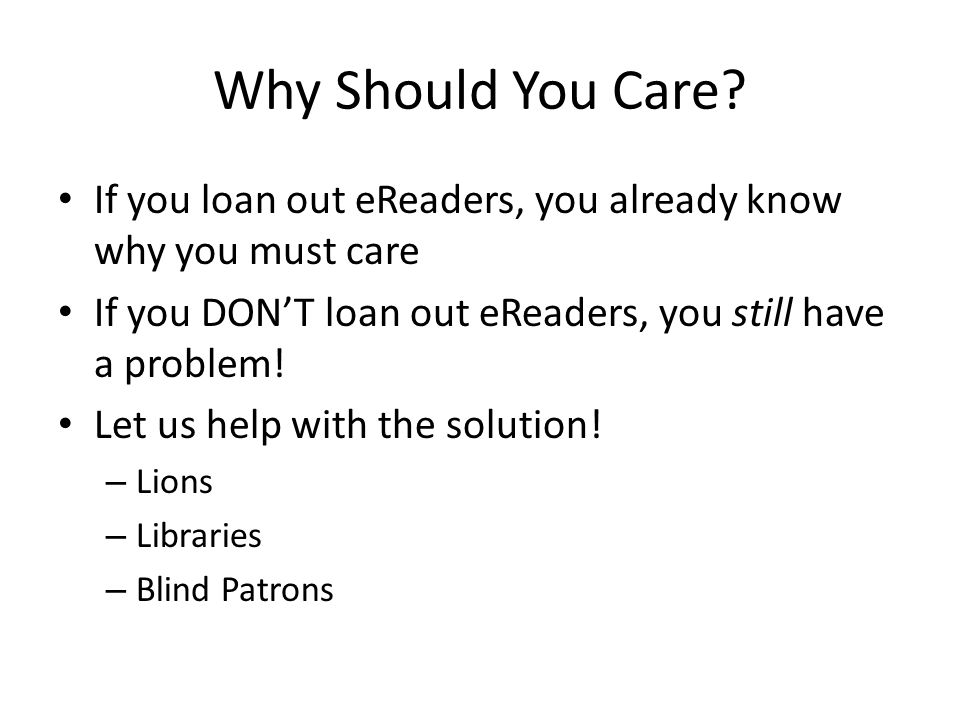 Why Should You Care? If you loan out eReaders, you already know why you must care If you DON'T loan out eReaders, you still have a problem! Let us hel