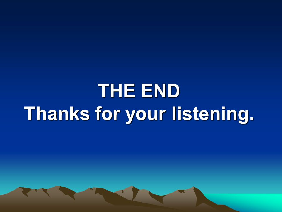 THE END Thanks for your listening.