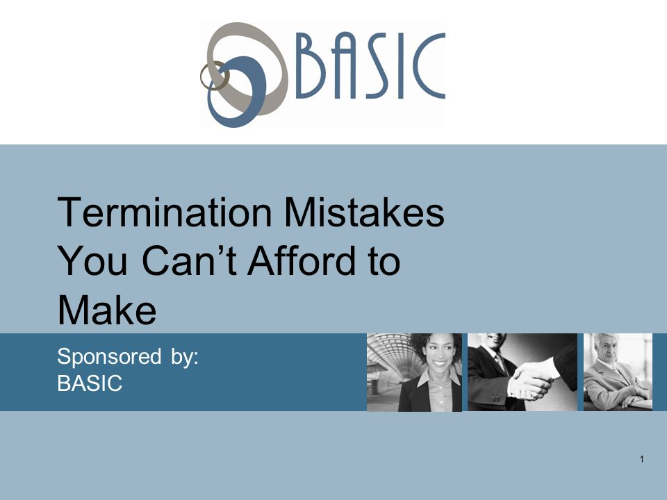 1 Termination Mistakes You Can't Afford to Make Sponsored by: BASIC