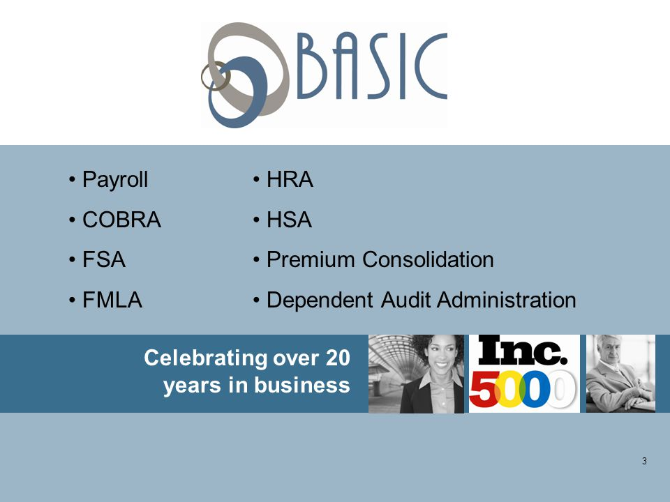 3 Celebrating over 20 years in business Payroll COBRA FSA FMLA HRA HSA Premium Consolidation Dependent Audit Administration