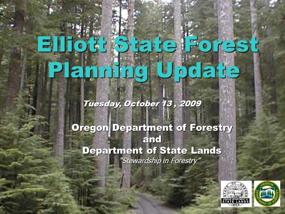Elliott State Forest Planning Update Elliott State Forest Planning Update Oregon Department of Forestry and Department of State Lands Stewardship in Forestry Tuesday, October 13, 2009