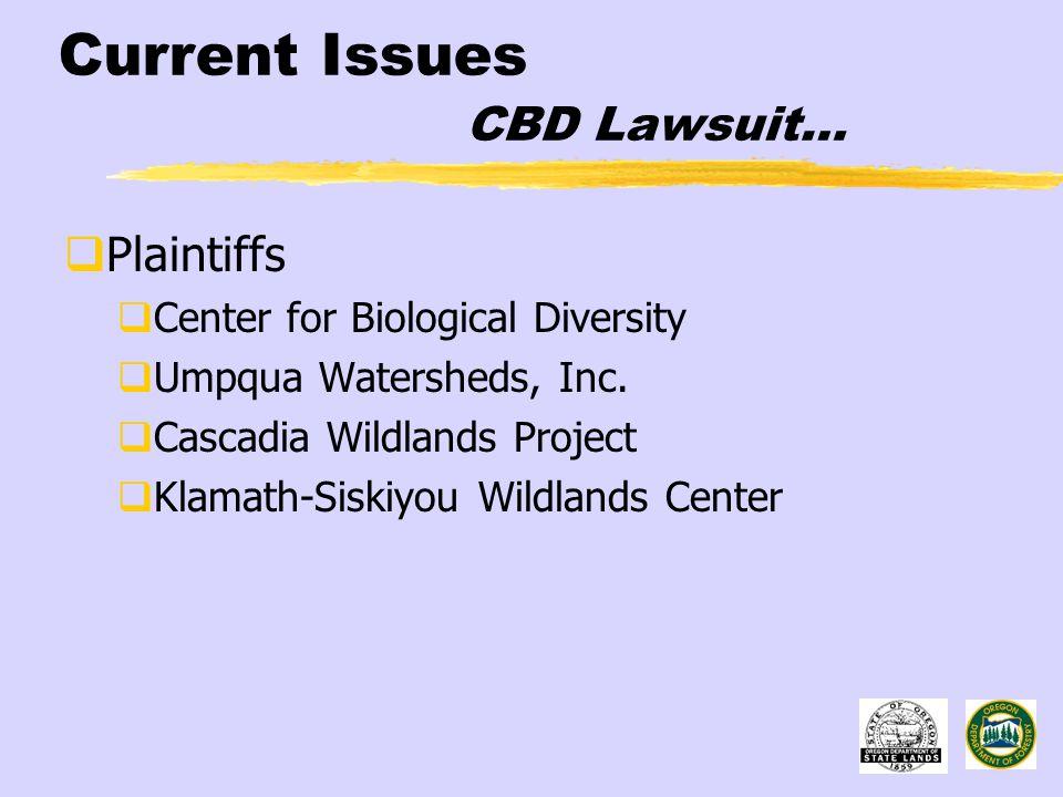 Current Issues CBD Lawsuit…  Plaintiffs  Center for Biological Diversity  Umpqua Watersheds, Inc.