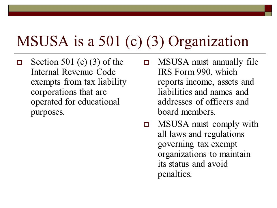 MSUSA is a 501 (c) (3) Organization  Section 501 (c) (3) of the Internal Revenue Code exempts from tax liability corporations that are operated for educational purposes.