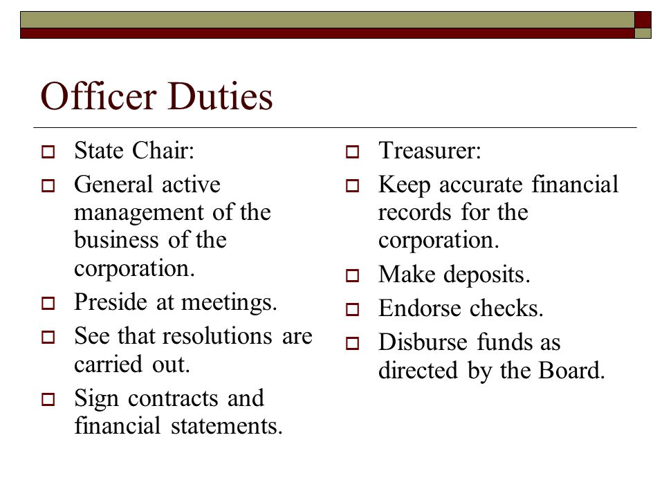 Officer Duties  State Chair:  General active management of the business of the corporation.