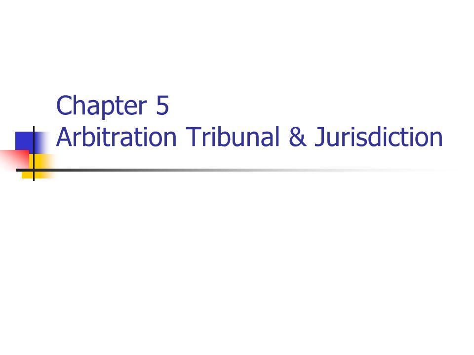Chapter 5 Arbitration Tribunal & Jurisdiction
