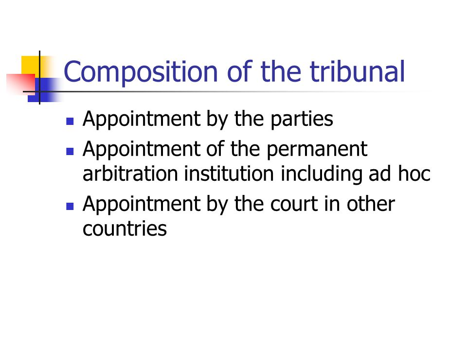 Composition of the tribunal Appointment by the parties Appointment of the permanent arbitration institution including ad hoc Appointment by the court