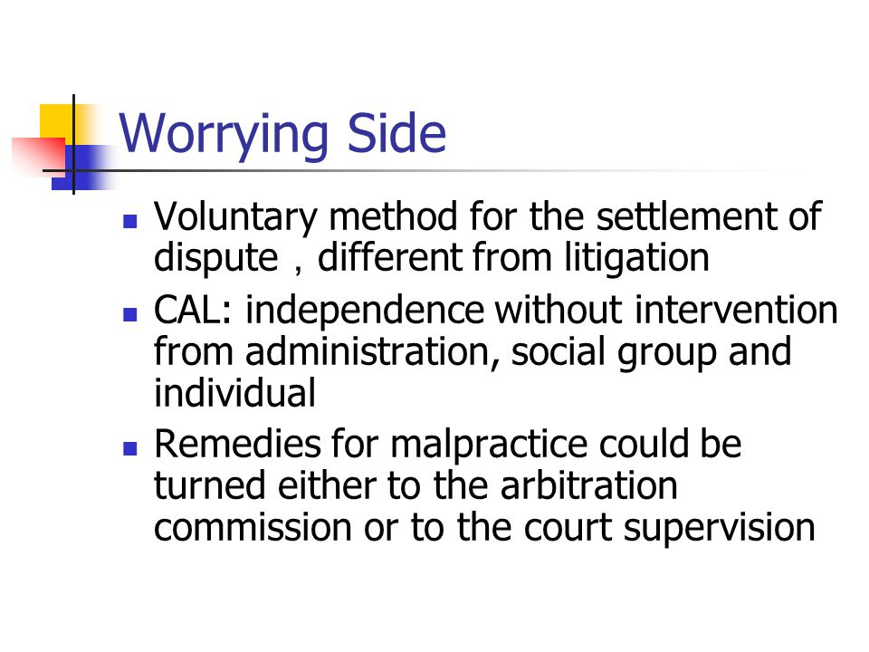 Worrying Side Voluntary method for the settlement of dispute , different from litigation CAL: independence without intervention from administration, s