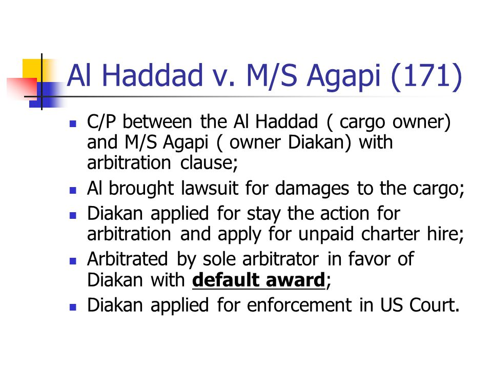 Al Haddad v. M/S Agapi (171) C/P between the Al Haddad ( cargo owner) and M/S Agapi ( owner Diakan) with arbitration clause; Al brought lawsuit for da