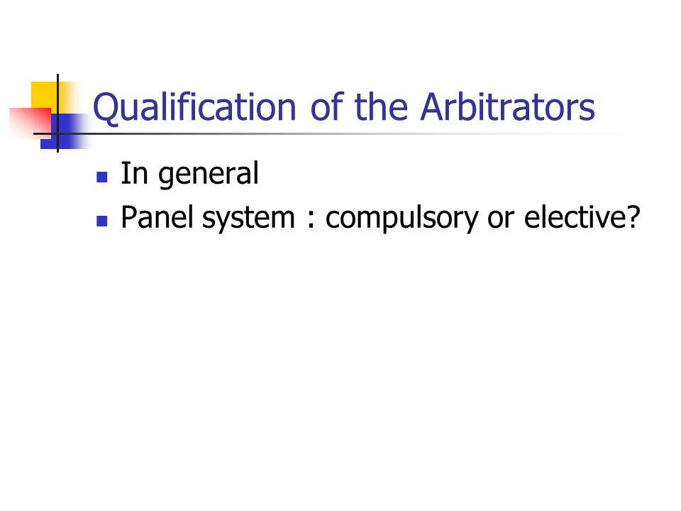 Qualification of the Arbitrators In general Panel system : compulsory or elective?