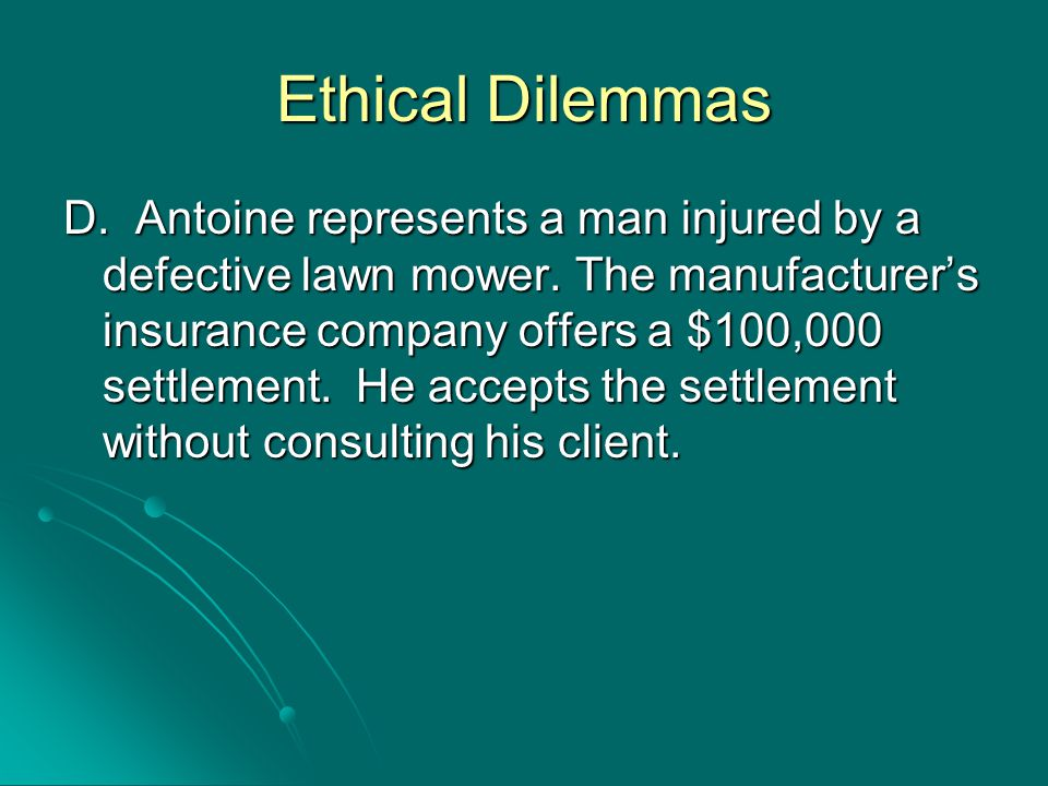 Ethical Dilemmas D. Antoine represents a man injured by a defective lawn mower.