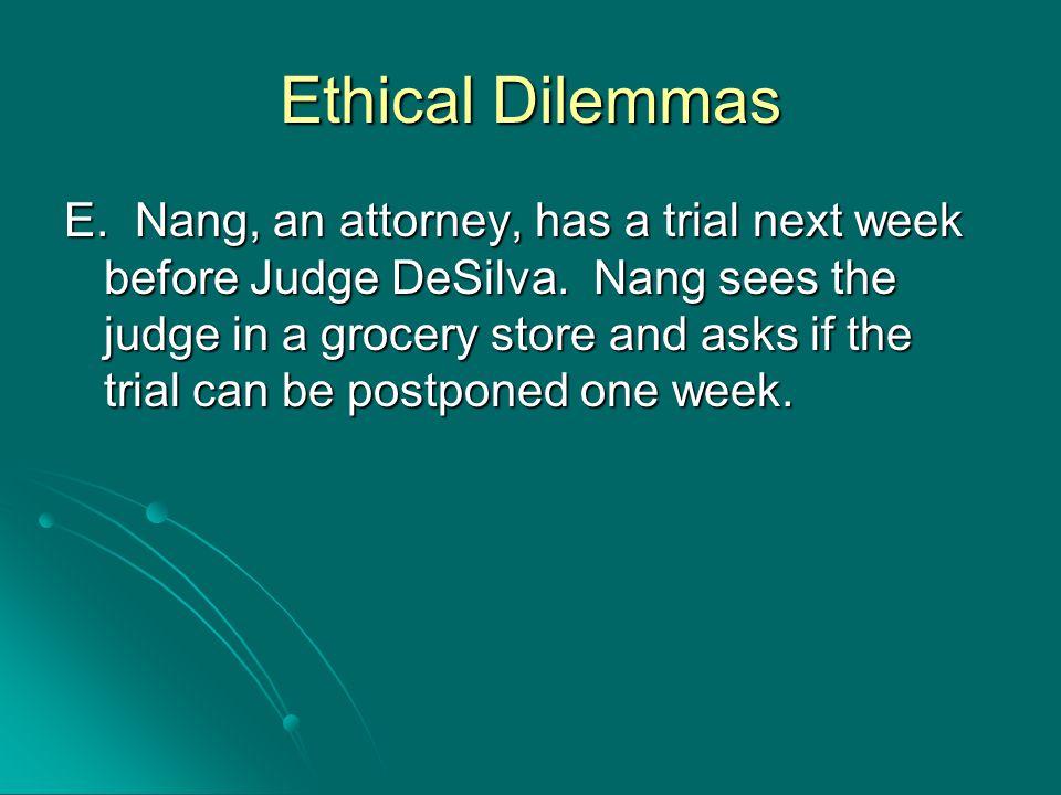 Ethical Dilemmas E. Nang, an attorney, has a trial next week before Judge DeSilva.