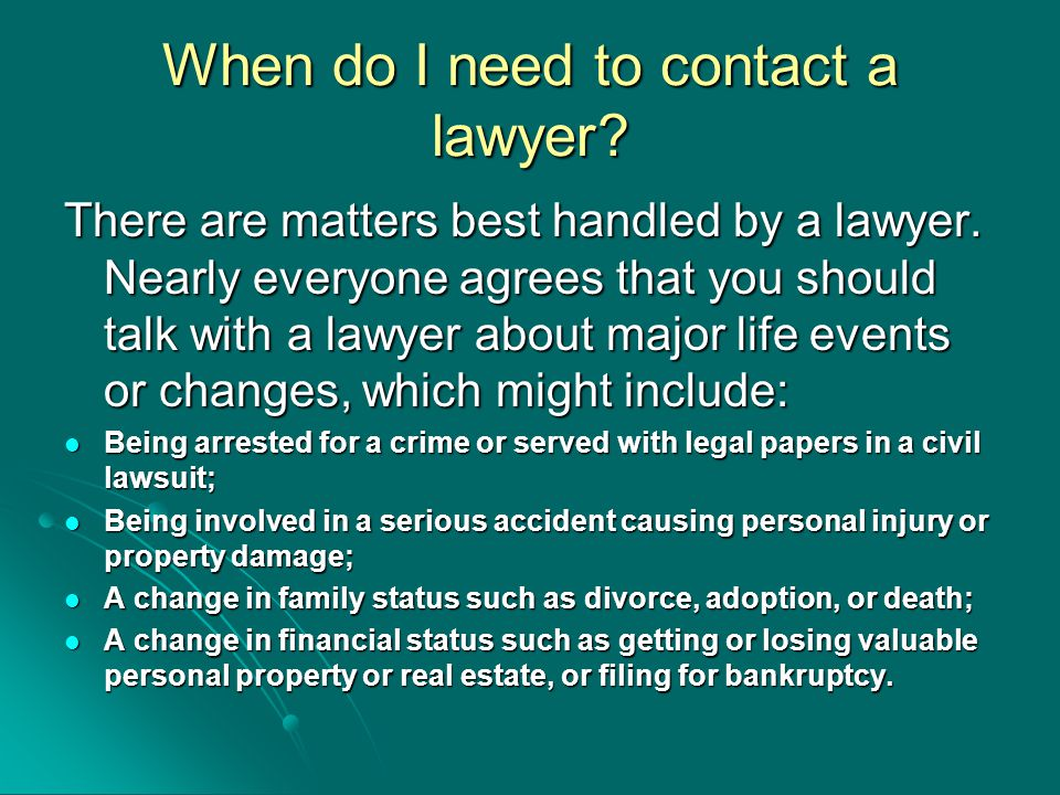 When do I need to contact a lawyer. There are matters best handled by a lawyer.