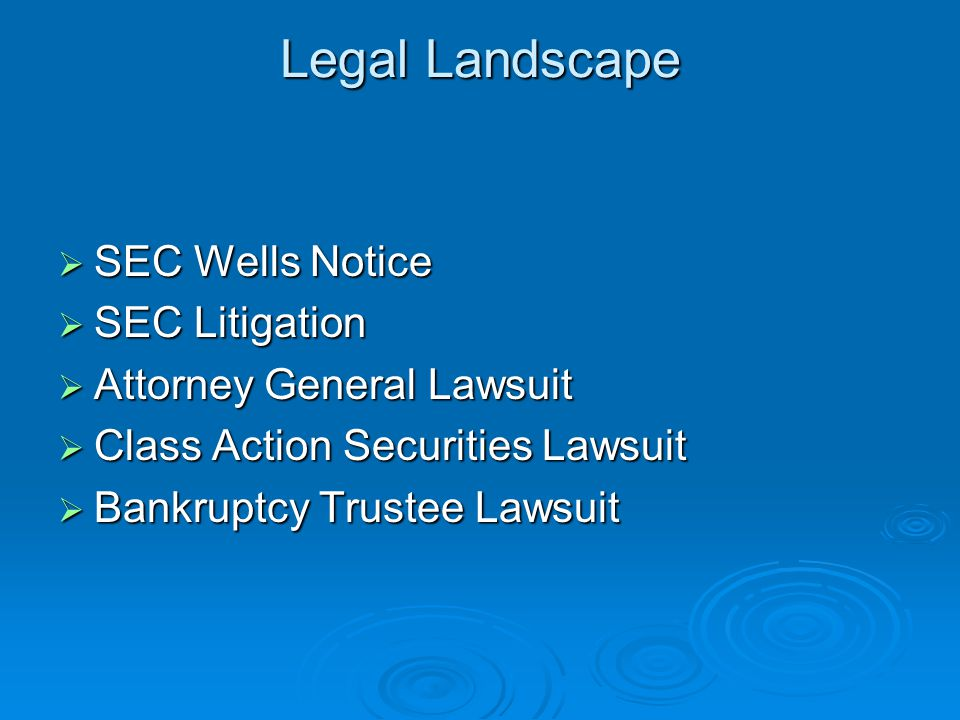 Legal Landscape Legal Landscape  SEC Wells Notice  SEC Litigation  Attorney General Lawsuit  Class Action Securities Lawsuit  Bankruptcy Trustee