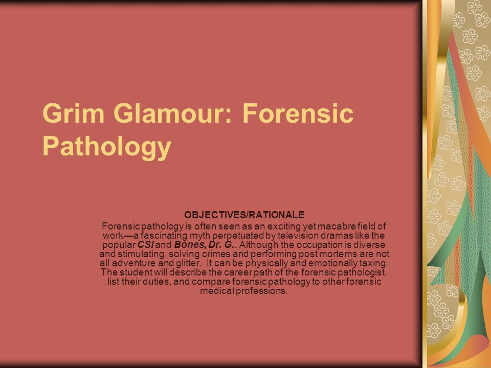 Grim Glamour: Forensic Pathology If you are interested in aspects of medicine and law, there are a number of fascinating medicolegal careers.