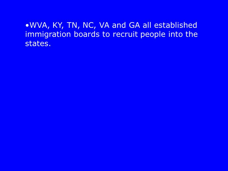 WVA, KY, TN, NC, VA and GA all established immigration boards to recruit people into the states.