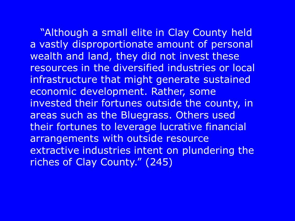 """Although a small elite in Clay County held a vastly disproportionate amount of personal wealth and land, they did not invest these resources in the d"