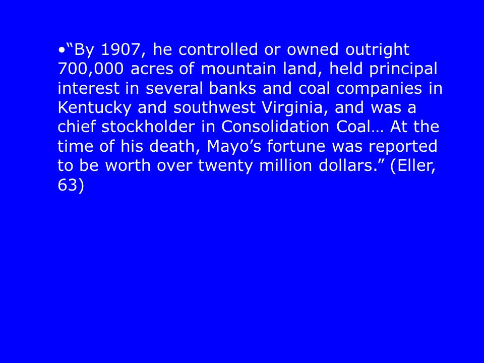 """By 1907, he controlled or owned outright 700,000 acres of mountain land, held principal interest in several banks and coal companies in Kentucky and"