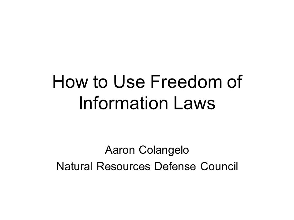 How to Use Freedom of Information Laws Aaron Colangelo Natural Resources Defense Council
