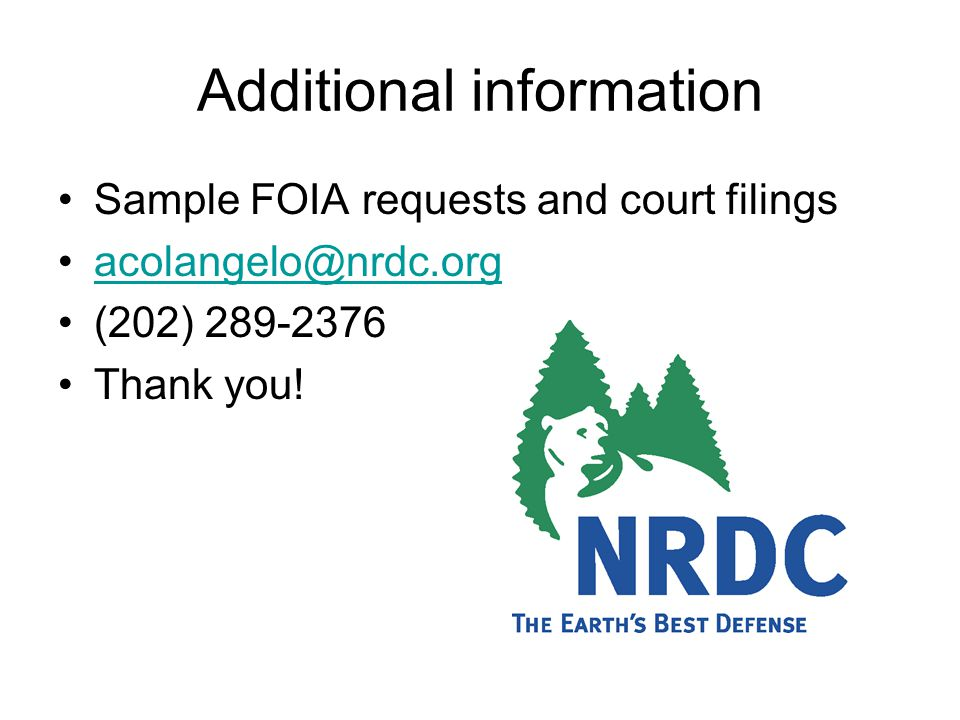 Additional information Sample FOIA requests and court filings acolangelo@nrdc.org (202) 289-2376 Thank you!
