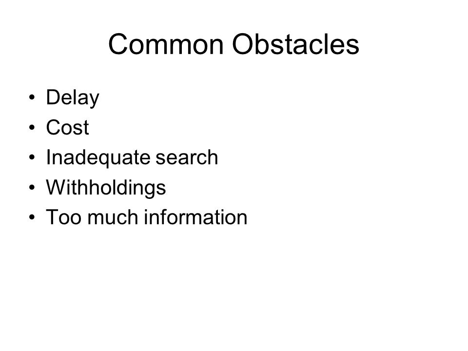 Common Obstacles Delay Cost Inadequate search Withholdings Too much information
