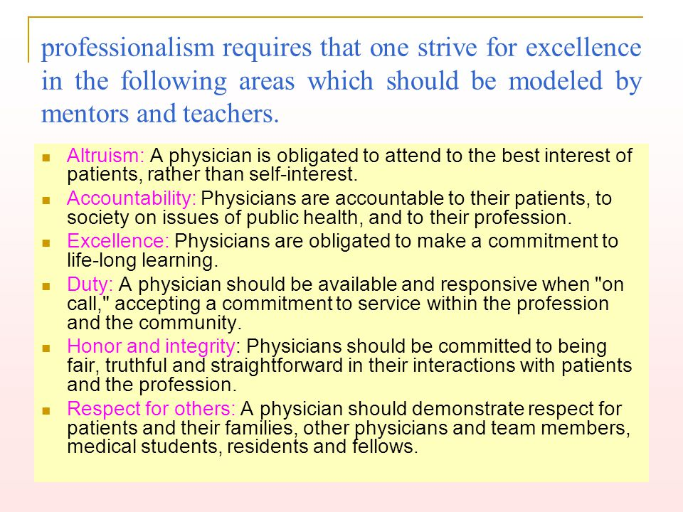 professionalism requires that one strive for excellence in the following areas which should be modeled by mentors and teachers.