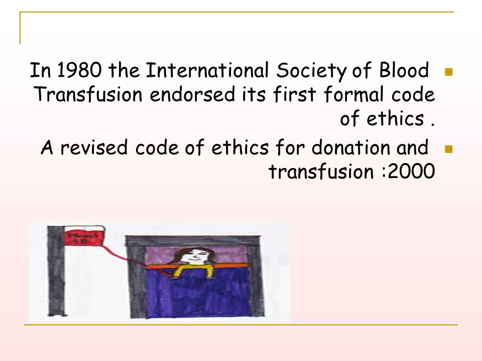 In 1980 the International Society of Blood Transfusion endorsed its first formal code of ethics.