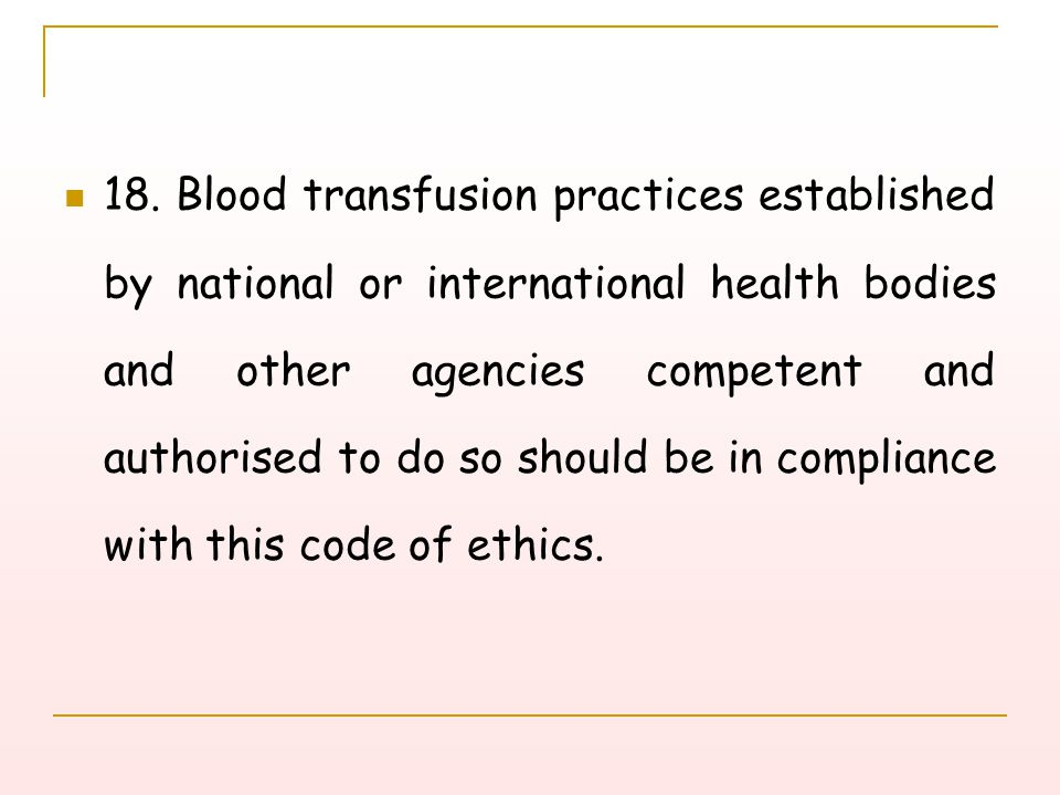 18. Blood transfusion practices established by national or international health bodies and other agencies competent and authorised to do so should be