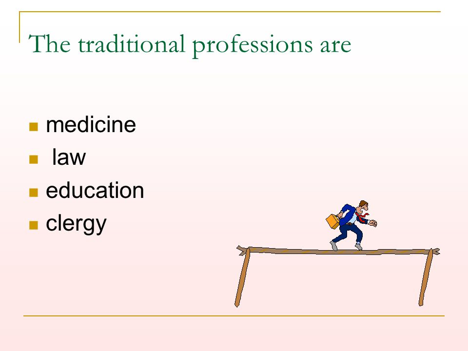 The traditional professions are medicine law education clergy