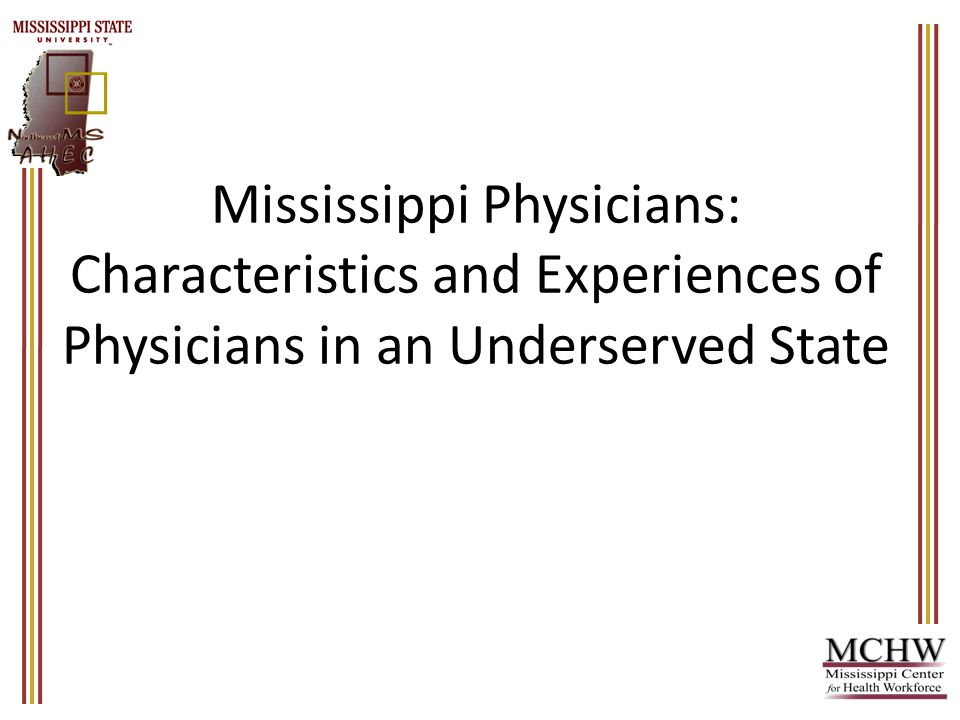 Mississippi Physicians: Characteristics and Experiences of Physicians in an Underserved State