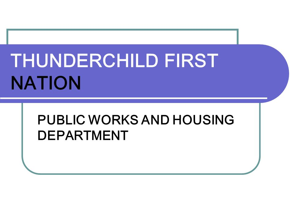 THUNDERCHILD FIRST NATION PUBLIC WORKS AND HOUSING DEPARTMENT