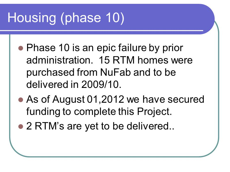 Housing (phase 10) Phase 10 is an epic failure by prior administration.