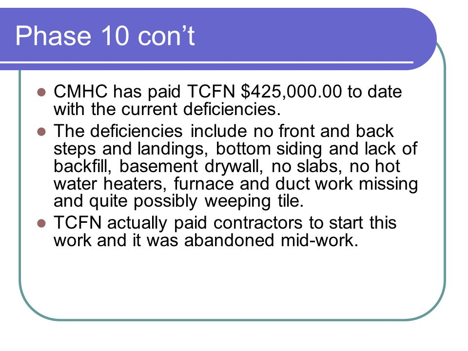 Phase 10 con't CMHC has paid TCFN $425,000.00 to date with the current deficiencies.