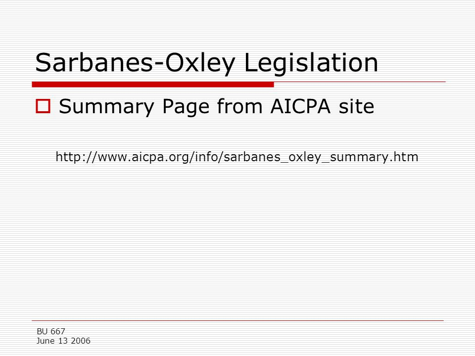 BU 667 June 13 2006 Sarbanes-Oxley Legislation  Summary Page from AICPA site http://www.aicpa.org/info/sarbanes_oxley_summary.htm