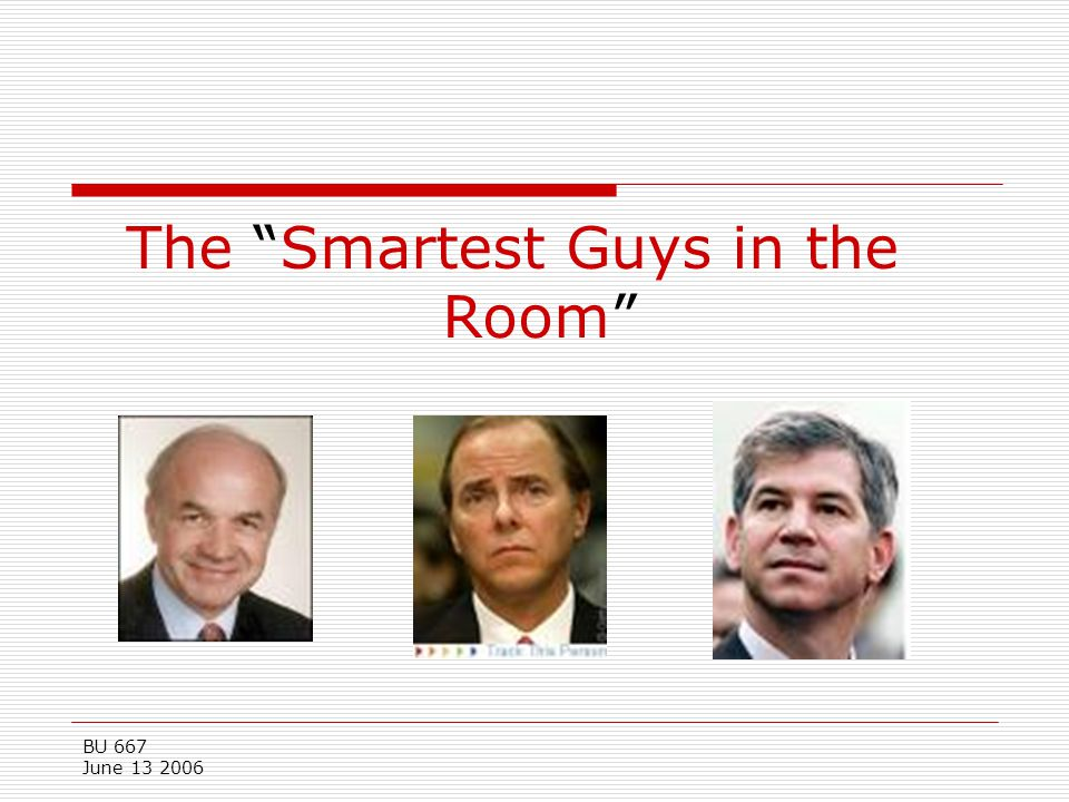 """BU 667 June 13 2006 The """"Smartest Guys in the Room"""""""