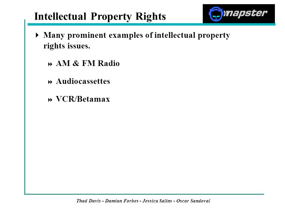 Thad Davis - Damian Forbes - Jessica Salins - Oscar Sandoval Intellectual Property Rights  Many prominent examples of intellectual property rights issues.