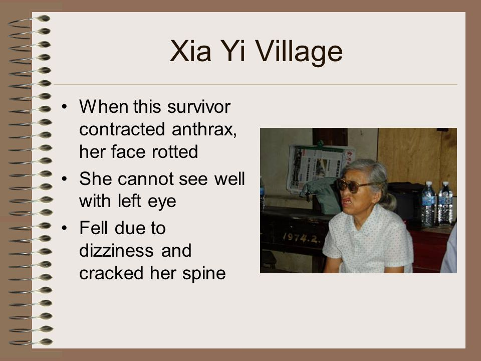 Xia Yi Village When this survivor contracted anthrax, her face rotted She cannot see well with left eye Fell due to dizziness and cracked her spine
