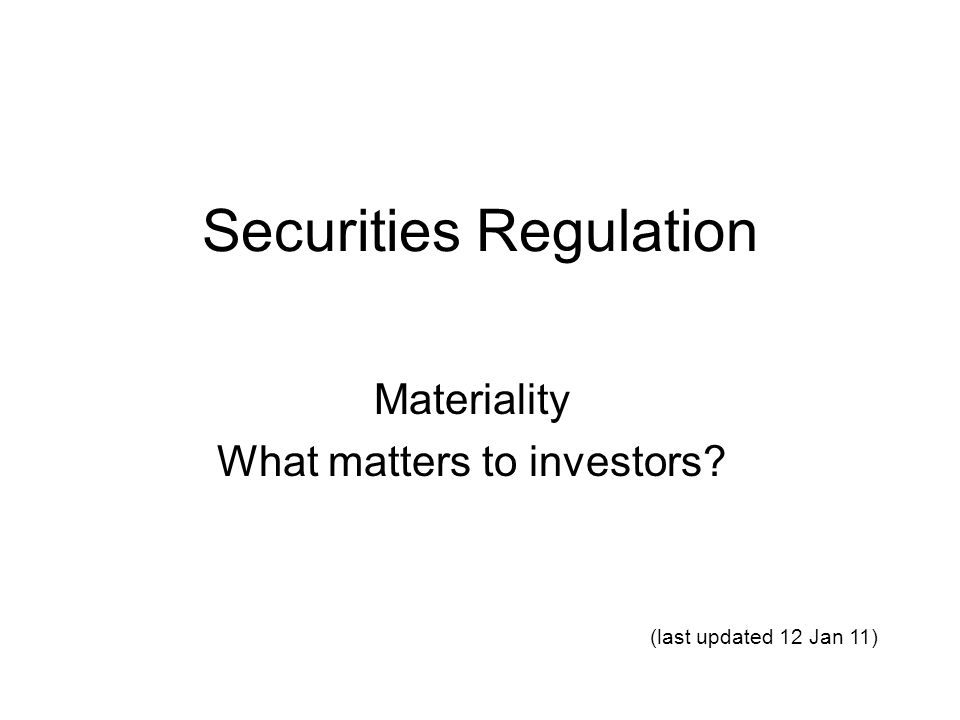 Securities Regulation Materiality What matters to investors (last updated 12 Jan 11)