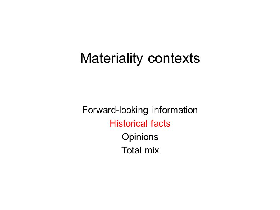 Materiality contexts Forward-looking information Historical facts Opinions Total mix