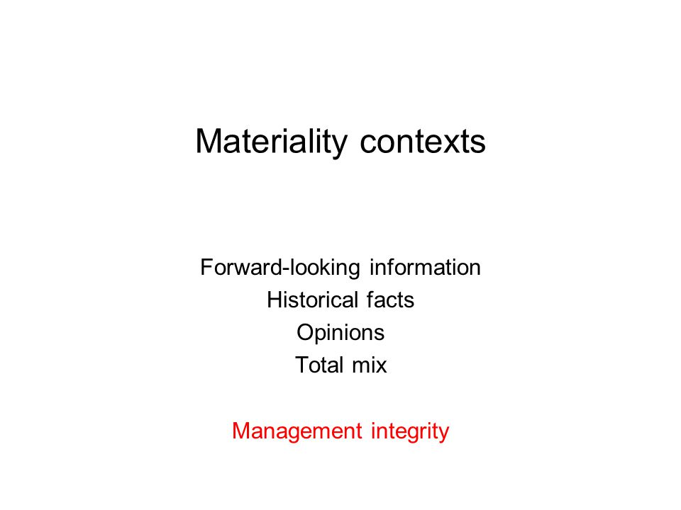 Materiality contexts Forward-looking information Historical facts Opinions Total mix Management integrity