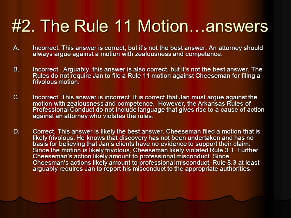 #2.The Rule 11 Motion…answers A.Incorrect. This answer is correct, but it's not the best answer.