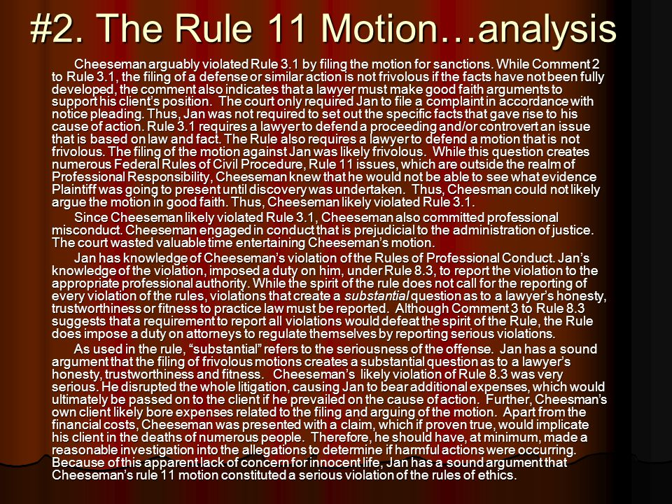#2. The Rule 11 Motion…analysis Cheeseman arguably violated Rule 3.1 by filing the motion for sanctions. While Comment 2 to Rule 3.1, the filing of a