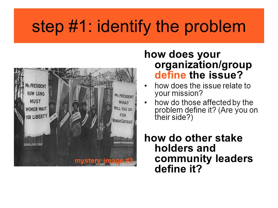 step #1: identify the problem how does your organization/group define the issue.