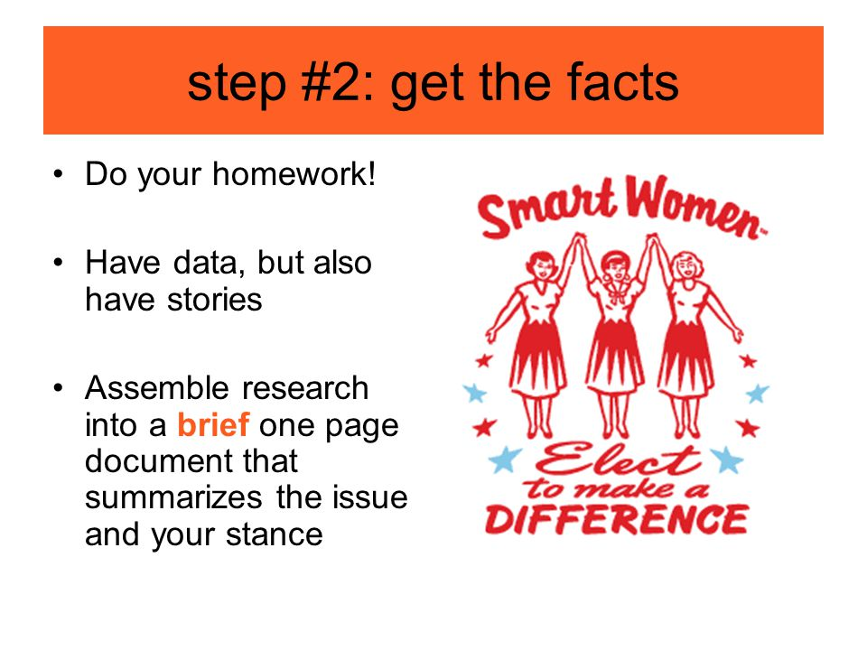step #2: get the facts Do your homework.