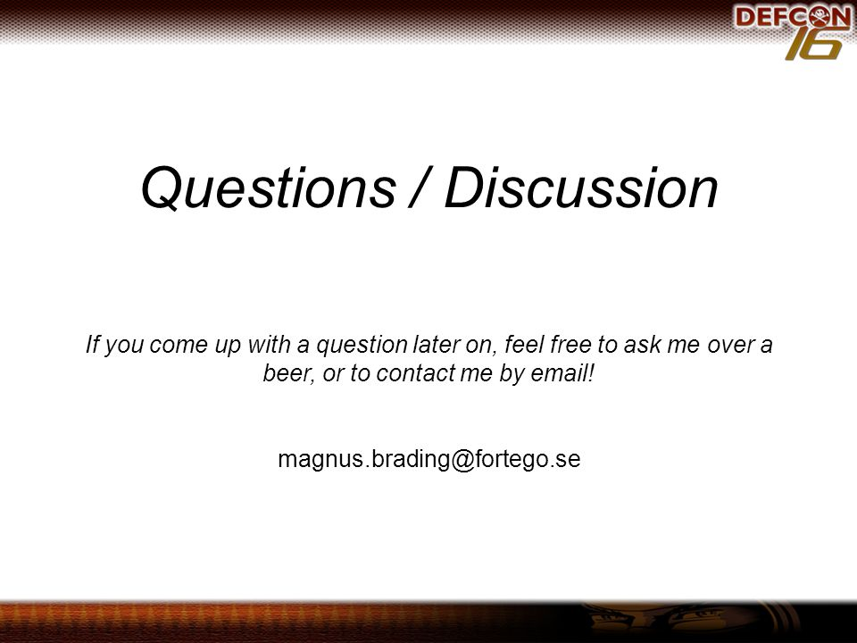 Questions / Discussion If you come up with a question later on, feel free to ask me over a beer, or to contact me by email.