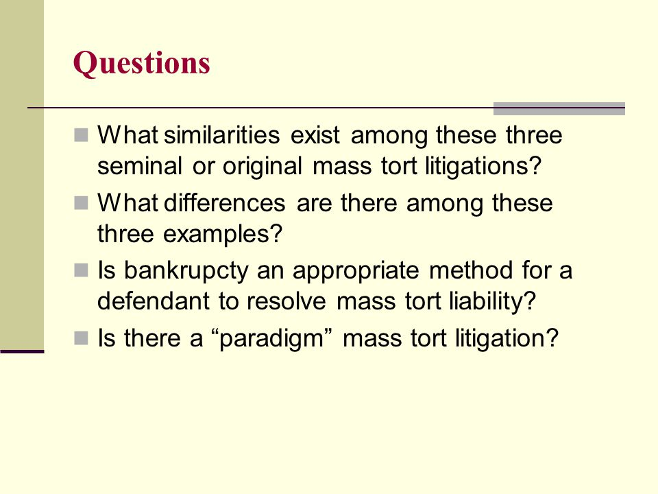 Questions What similarities exist among these three seminal or original mass tort litigations.