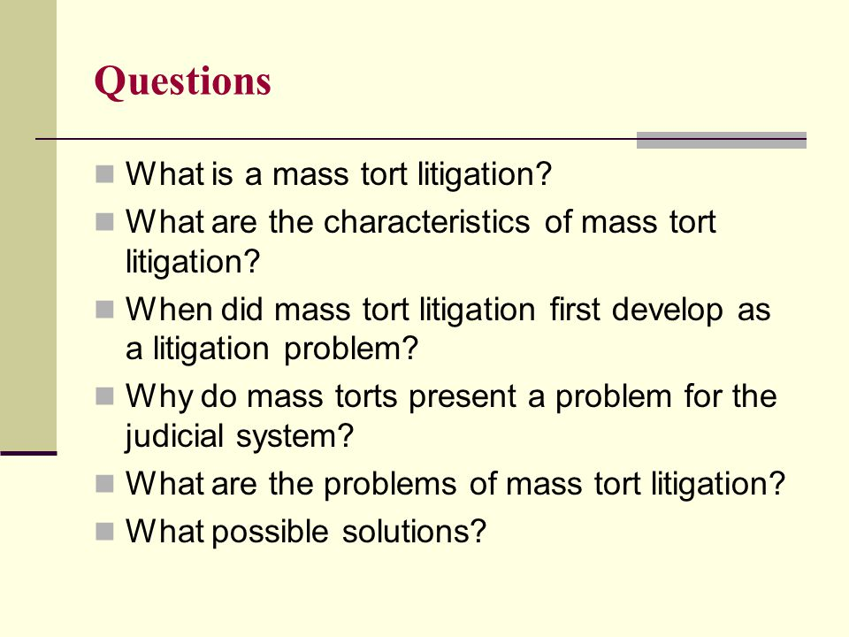Questions What is a mass tort litigation. What are the characteristics of mass tort litigation.